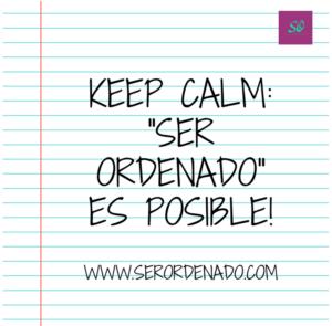 """Keep calm: """"Ser ordenado"""" es posible!. Buena actitud, disposición y compromiso, sí se puede!"""